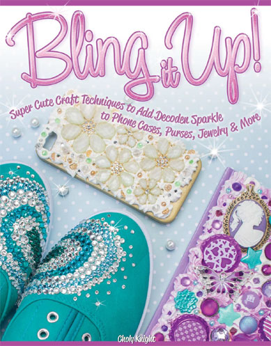 Bling It Up!: Super Cute Craft Techniques to Add Decoden Sparkle to Phone Cases, Purses, Jewelry & More