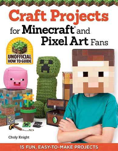 Craft Projects for Minecraft® and Pixel Art Fans: 15 Fun, Easy-to-Make Projects