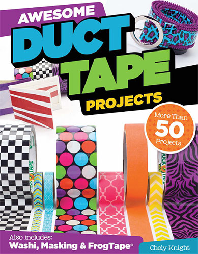 Awesome Duct Tape Projects: More Than 50 Projects Including Washi, Masking, & FrogTape