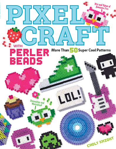 Pixel Craft with Perler Beads: More than 50 Super Cool Patterns