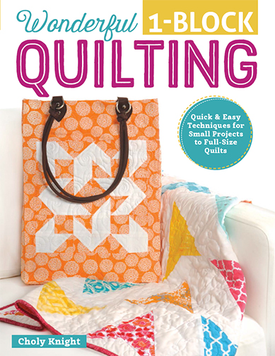Wonderful One-Block Quilting: Quick and Easy Techniques for Small Projects to Full-Size Quilts